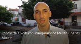 Rocchetta a Volturno: domenica 18 agosto l'inaugurazione ed apertura ufficiale del Museo dedicato a Charles Moulin. Guarda il servizio video