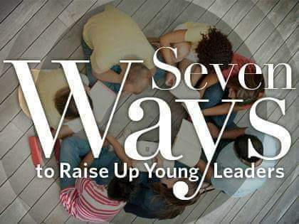 Seven Practical Ways to Raise Up Young Leaders