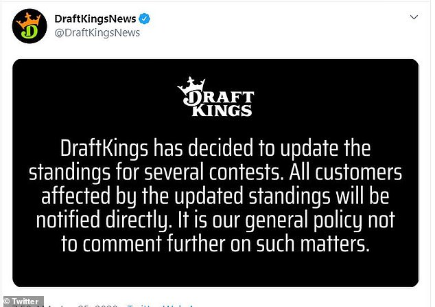 Not great: DraftKings tweeted on Saturday morning: 'DraftKings has decided to update the standings for several contests. All customer affected by the updated standings will be notified directly. It is our general policy not to comment further on such matters'