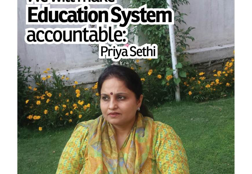 We will make Education System accountable: Priya Sethi