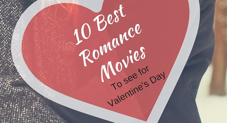 10 Must See Romance Movies – From a Woman's Perspective