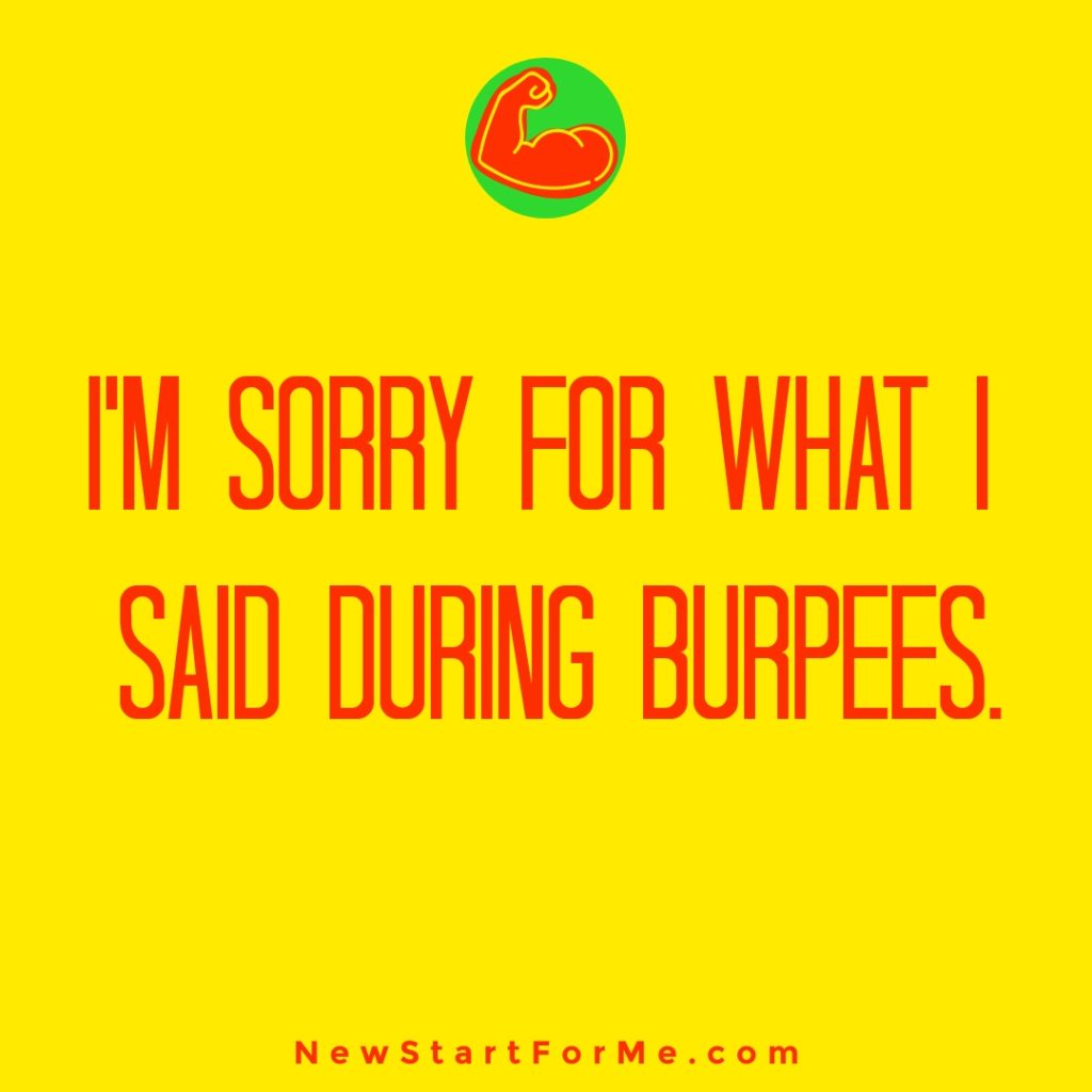 Workout Quotes for Men I'm sorry for what I said during burpees