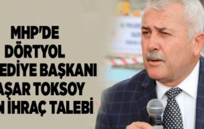 MHP'den Bir İhraç Daha!Dörtyol Belediye Başkanı Yaşar Toksoy İhraç Talebiyle Disipline Sevk Edildi