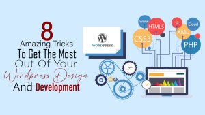 8 amazing tricks to get the most out of your WordPress design and development