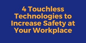 4 Touchless Technologies to Increase Safety at Your Workplace