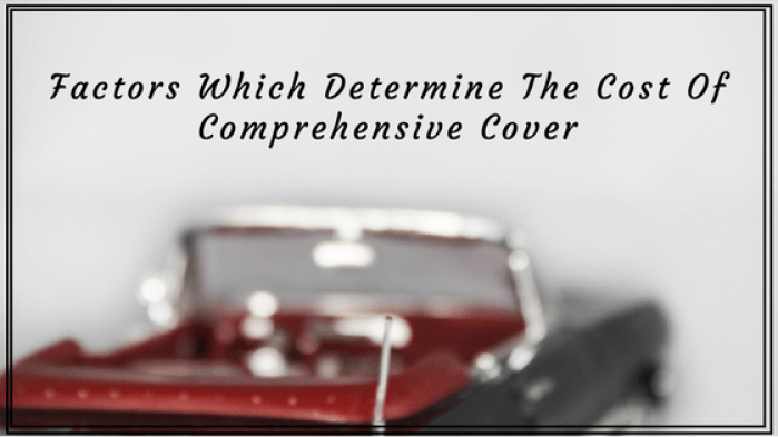 Factors Which Determine The Cost Of Comprehensive Cover