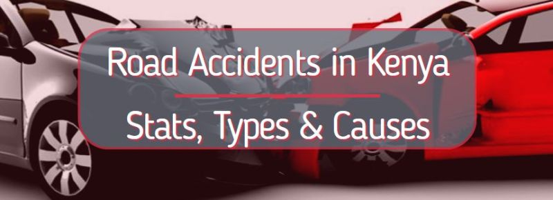 Road Accidents In Kenya – Stats, Types & Causes Of Car Accident
