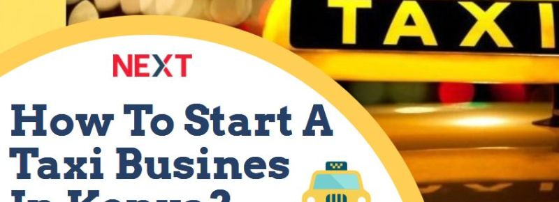 Want To Start Taxi Business In Kenya? 🚖 Know The Requirements