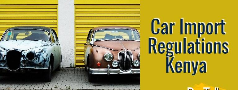 Car Import Regulations Kenya – Duty & Requirements