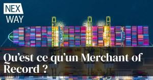 Qu'est-ce qu'un Merchant of Record ?