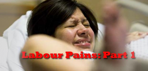 Labour Pains: Part 1