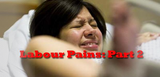 Labour Pains: Part 2