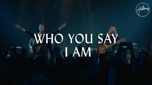 Who You Say I am By Hillsong Worship Lyrics and Video