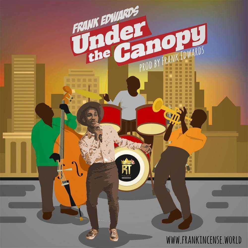 Download: Under The Canopy – Frank Edwards [@FRANKRICHBOY]