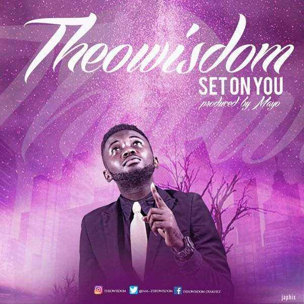 Download: Set On You – Theowisdom [@iam_theowisdom]