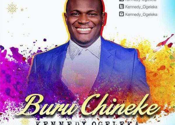 Download: Buru Chineke – Kennedy Ogeleka [@Kennedy_ogeleka]