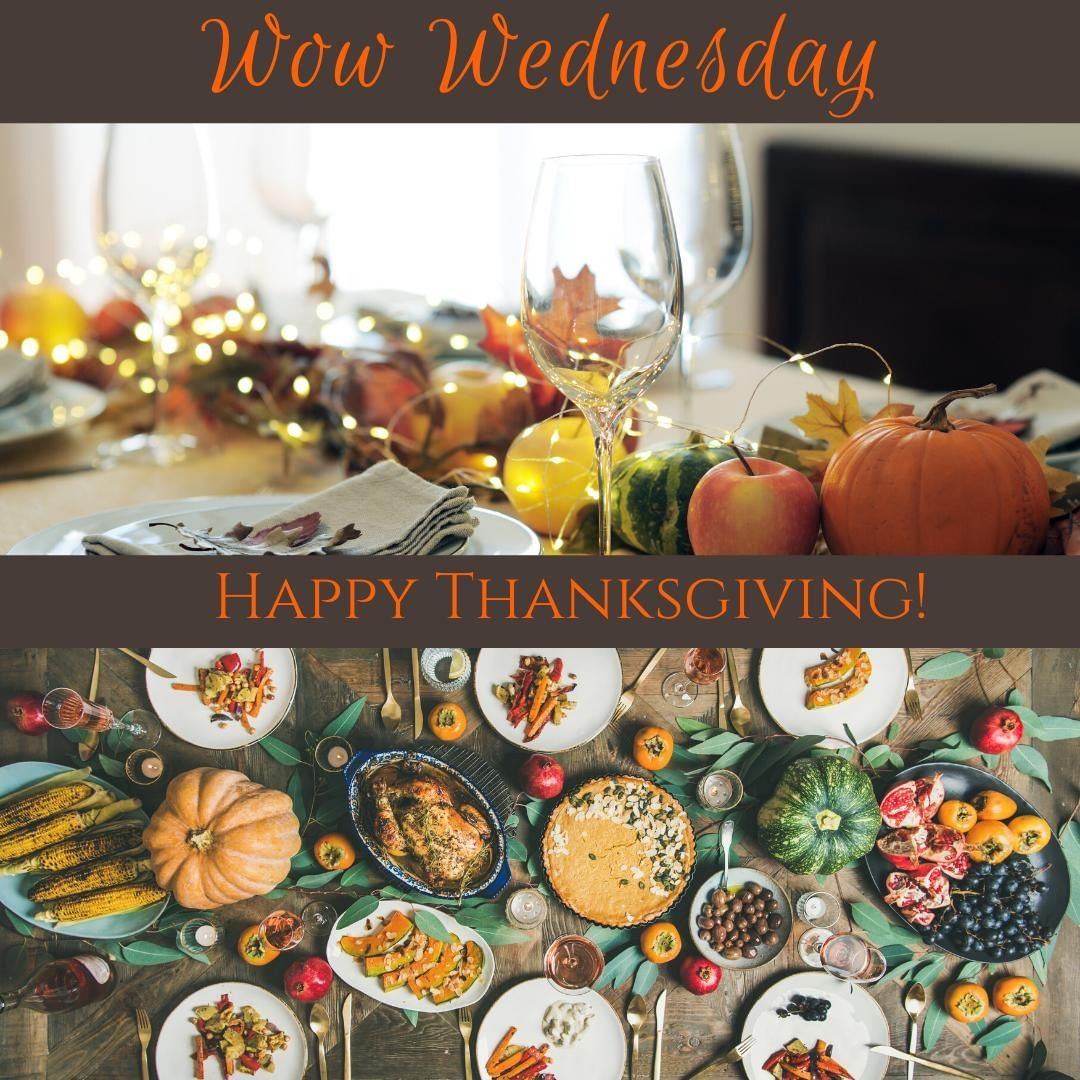 For today's Wow Wednesday, we just want to wish you & yours a blessed & happy Thanksgiving!  May your Thanksgiving table be filled with family, friendship, and love.  Happy Thanksgiving!