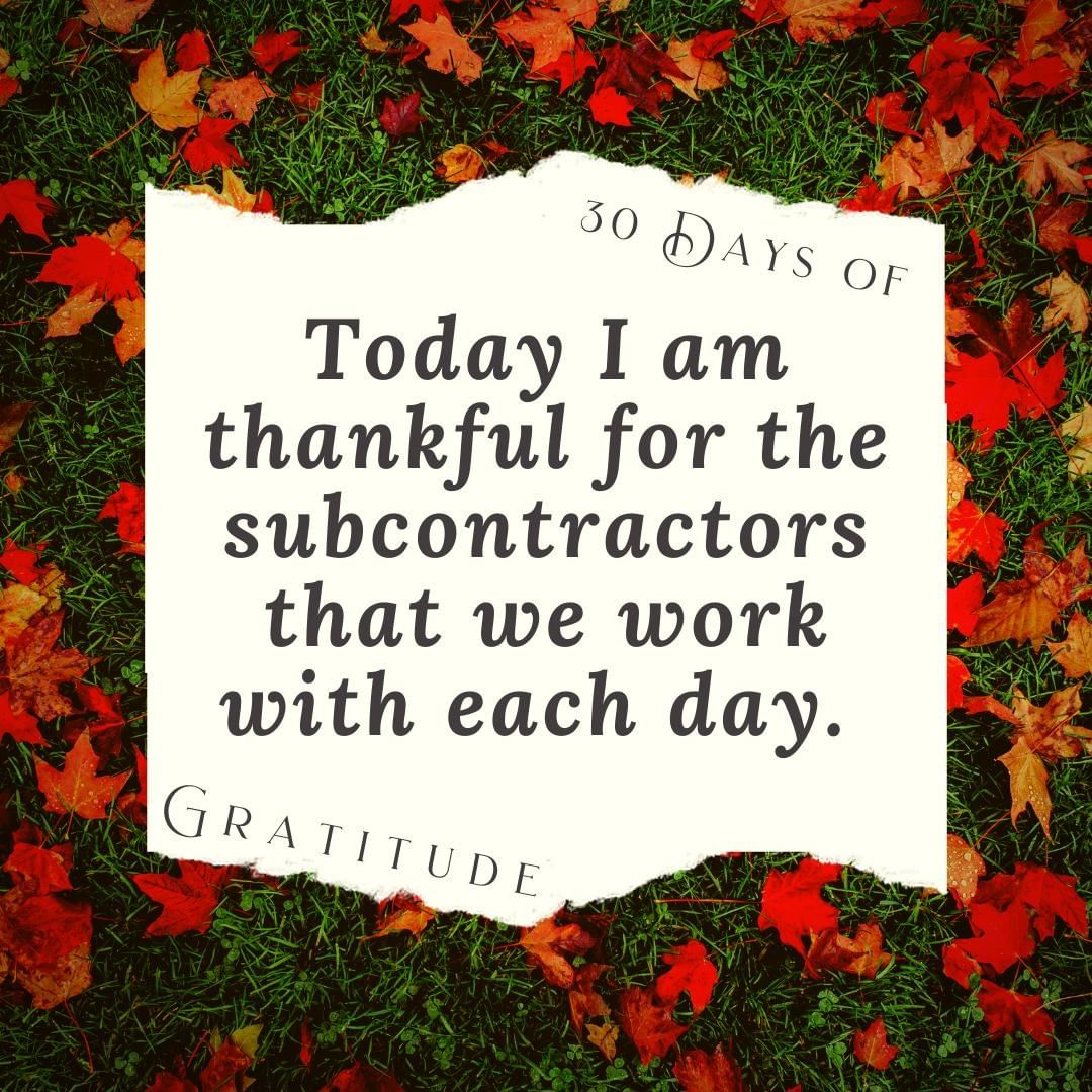 Our subcontractors are awesome! Without their hard work & professionalism, we would not be able to build beautiful homes for our clients.   We have known and worked with many of the same amazing people for decades. We work with the best (in our opinion!) and we are so thankful for them.  What – or Who – are you thankful for today?