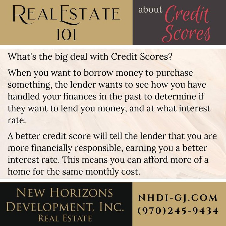 This week's Real Estate 101 deals with credit scores. ⁣ ⁣ What is a credit score? It's a measurement used by lenders, credit card companies, insurance companies, banks, etc to rate your financial stability. An Excellent score means that when you have borrowed money, you have paid it back in a timely fashion and you don't max out your cards. It also means that you pay your monthly bills (like utilities, cell phone, etc) on time, and don't overdraw your checking account regularly.⁣ ⁣ If your score needs some improvement, there are steps you can take to repair it. Paying all bills on time is a good start, and making sure your bank account never gets overdrawn is a good 2nd step. ⁣ ⁣ Why is a good score important? The better your score, the lower the interest rate you can get when you do borrow money – and often the lower your insurance payments will be. Borrowing money at a lower rate means you can get more money for the same monthly payment -and if you are looking for a new home, that can make a HUGE difference!⁣ ⁣ Visit our blog for more info about credit scores and buying or selling your home – NHDI-Gj.com/news