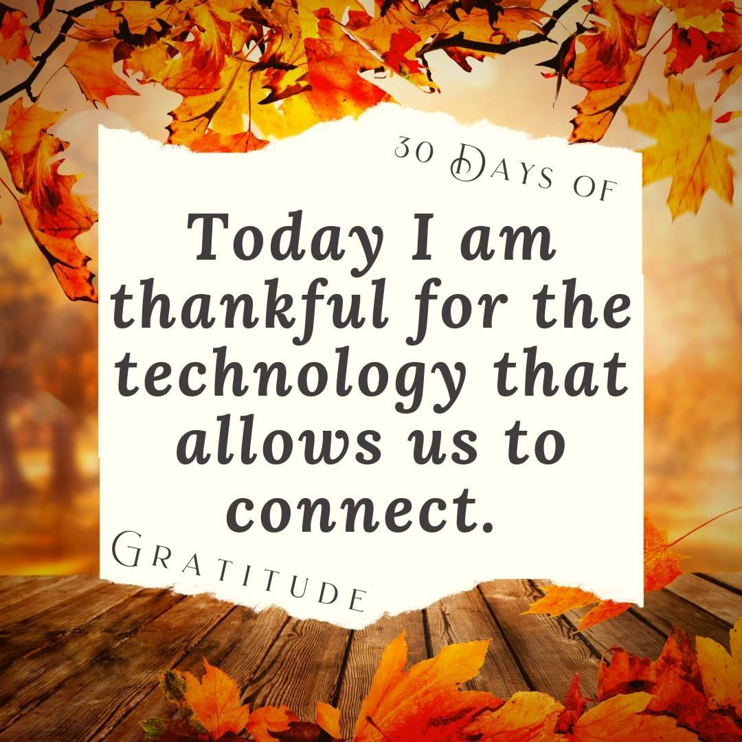 While it can be a pain when it doesn't work right, technology has made the world drastically smaller!   We now have the ability to connect with people anywhere on the planet, and that is an amazing thing.  What are you thankful for today? Tell us in the comments below!