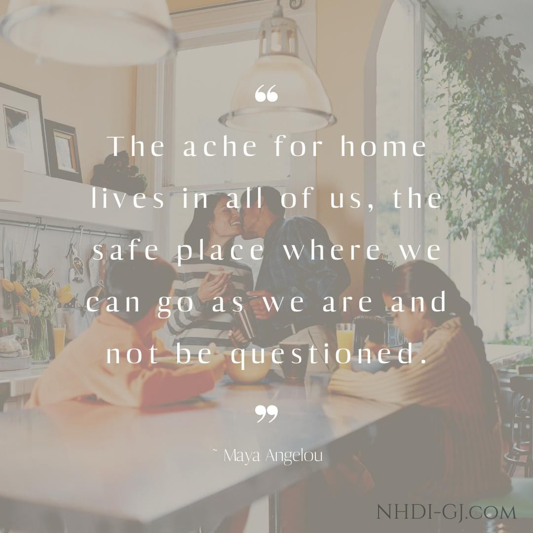 """""""The ache for home lives in all of us, the safe place where we can go as we are and not be questioned."""" ~Maya Angelou"""
