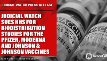 Judicial Watch Sues HHS for Biodistribution Studies for the Pfizer, Moderna and Johnson & Johnson Vaccines
