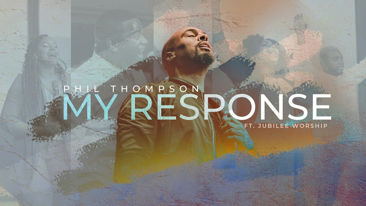 Download Mp3 Phil Thompson My Response Ft Jubilee Worship