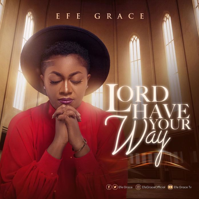 Efe Grace Lord Have Your Way