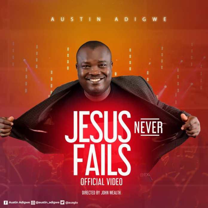 Austin Adigwe Jesus Never Fails
