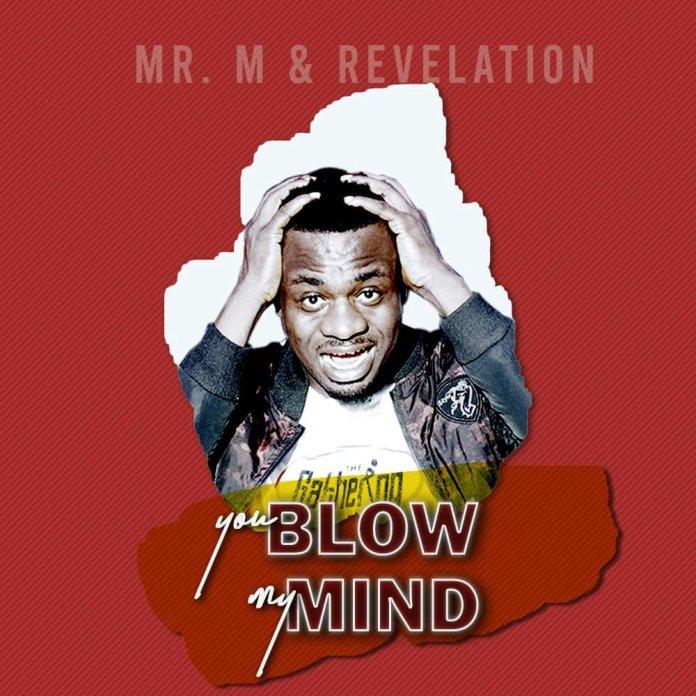 Mr. M & Revelation You Blow My Mind