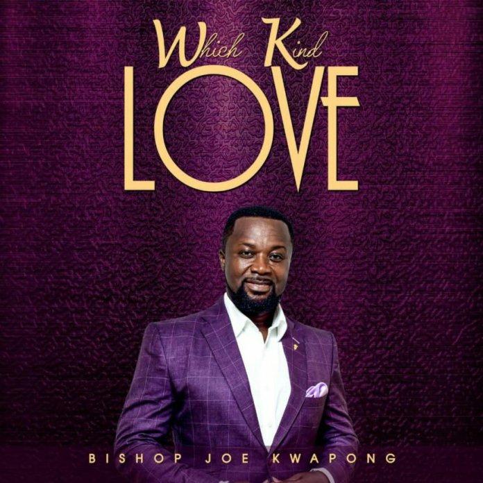 Bishop Joe Kwapong Which Kind Love