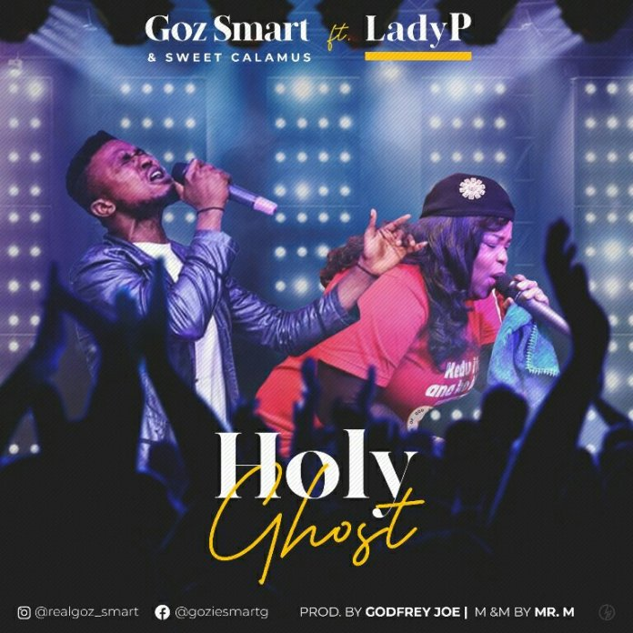 Goz Smart Holy Ghost ft Lady P