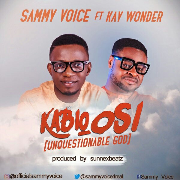 Sammy Voice Ft. Kay wonder Kabio Osi