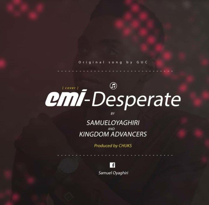 Samuel Oyaghiri & Kingdom Advancers   Emi Desperate