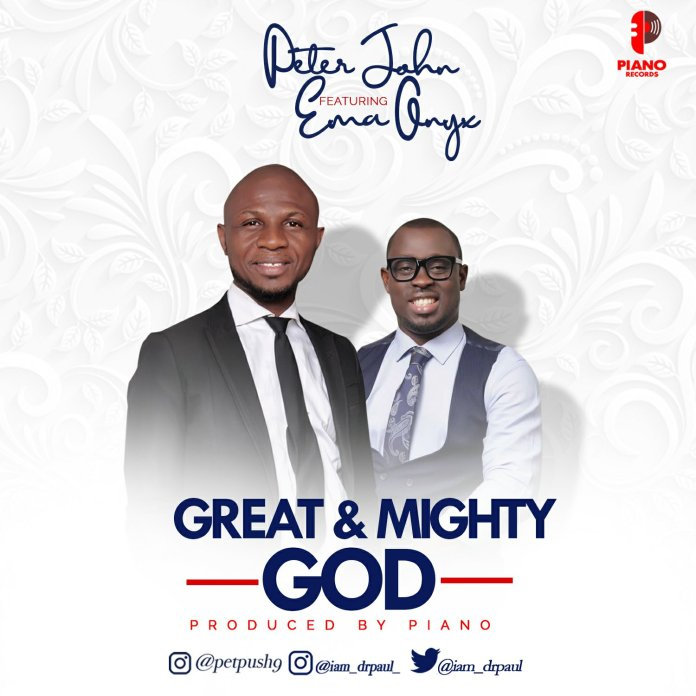 Peter John Ft. Ema Onyx  Great And Mighty God Mp3