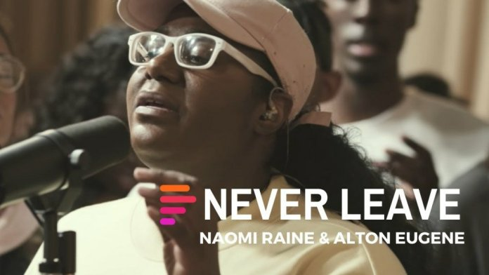Maverick City Never Leave Ft. Naomi Raine & Alton Eugene