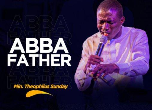Download Theohpilus Sunday – Abba Father (Mp3, Lyrics)