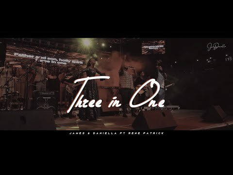 James & Daniella – Three in One Ft. René Patrick (Lyrics, Video)