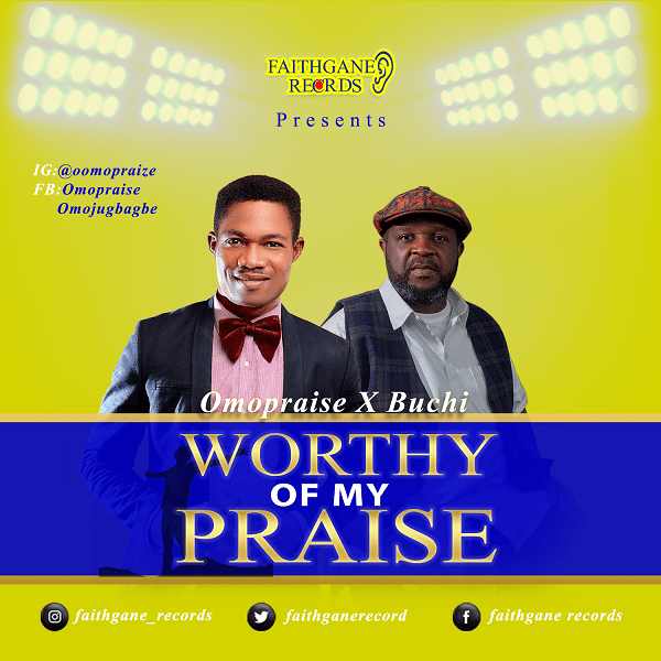 Download Worthy Of My Praise By Omopraise Ft. Buchi MP3