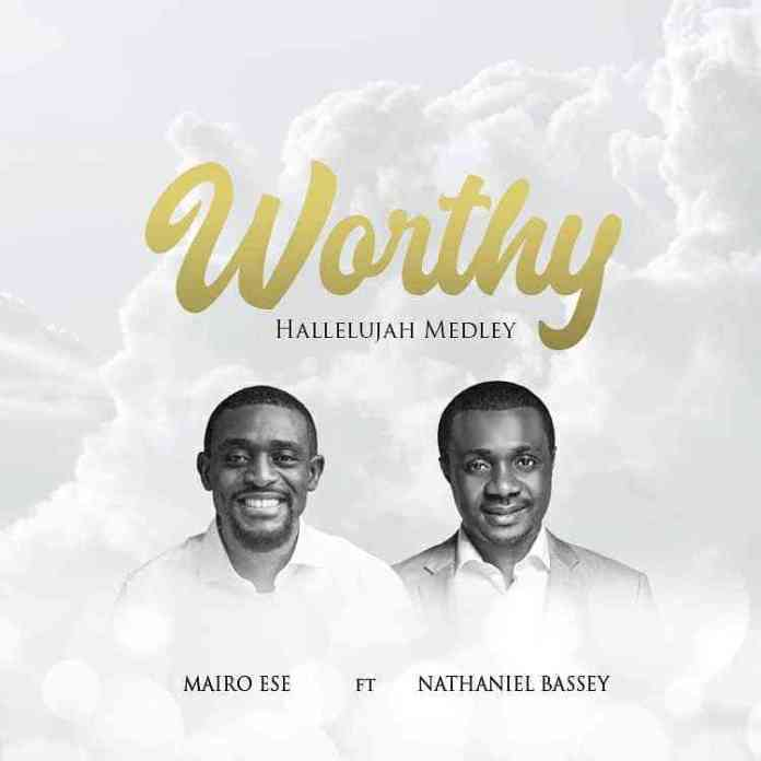 Download Worthy (Halleluyah Medley) Mp3 By Mario Ese Ft. Nathaniel Bassey