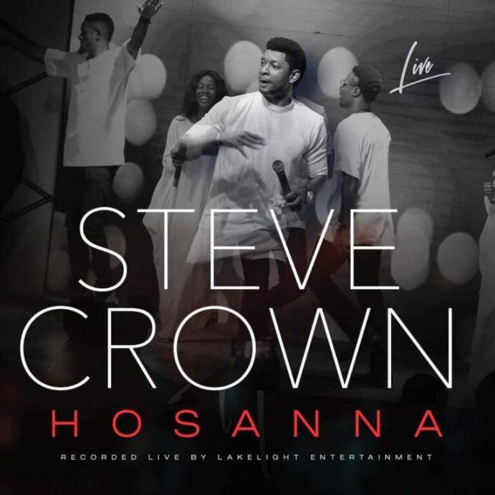 Download Steve Crown – Hosanna (Mp3, Lyrics, Video)