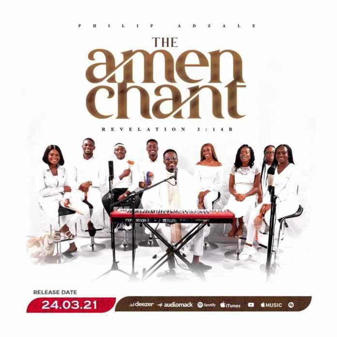 Download Philip Adzale - The Amen Chant (Mp3, Lyrics, Video)
