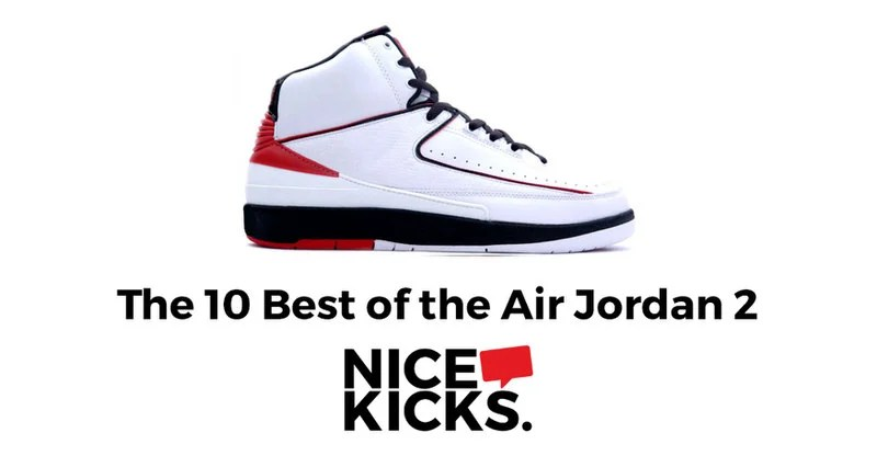 0f7dc3ad5e69ab The 10 Best Air Jordan 2s Of All Time