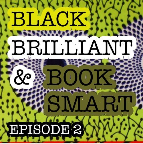 Black, Brilliant & Book Smart EP2: Finances, Starting Over & Life Beyond the Books