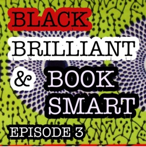 Black, Brilliant & Book Smart EP3: Can We Have It All & The Politics of Dressing Down