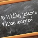 10 Writing Lessons I have learned