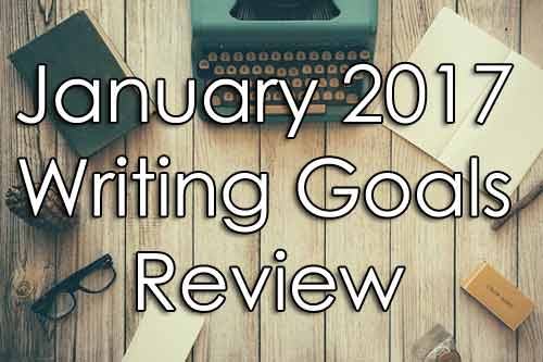 January 2017 Writing Goals Review