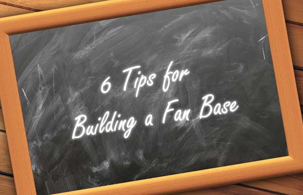 6 Tips for Building a Fan Base
