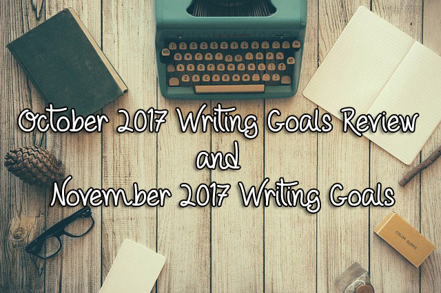 October 2017 Writing Goals Review and November 2017 Writing Goals