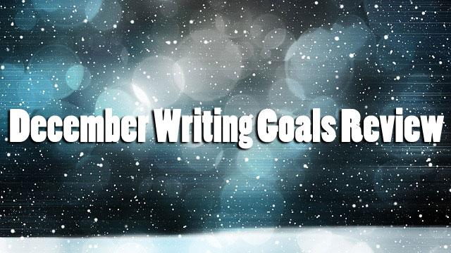 December Writing Goals Review